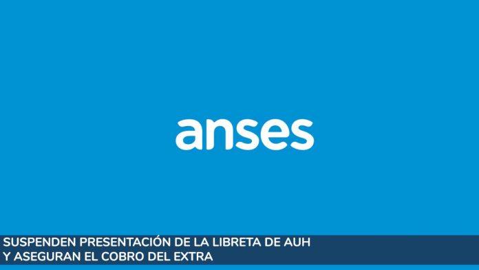Anses: suspenden presentación de la Libreta de AUH y aseguran el cobro del extra